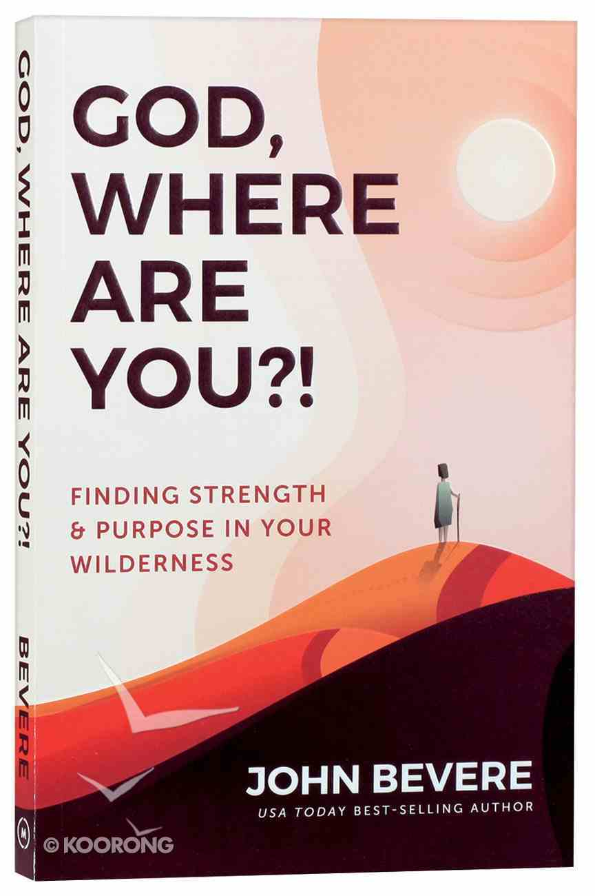 God, Where Are You?!: Finding Strength and Purpose in Your Wilderness Paperback
