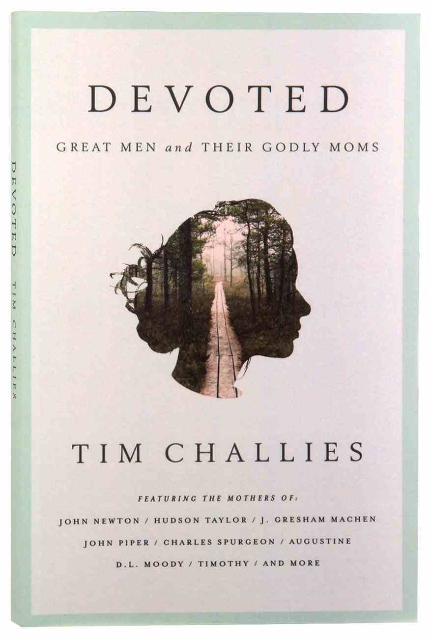 Devoted: Great Men and Their Godly Moms Paperback