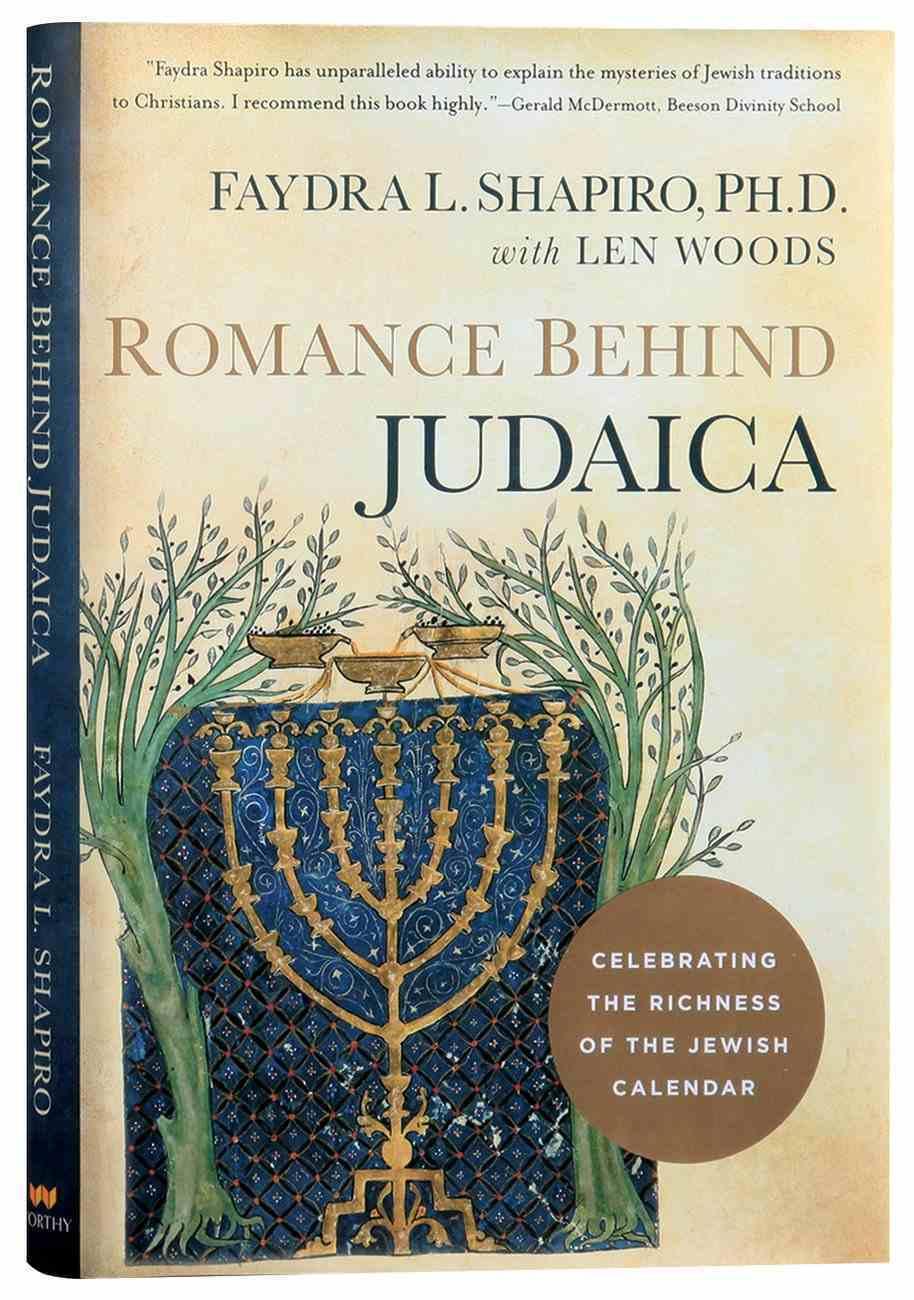 Romance Behind Judaica: Celebrating the Richness of the Jewish Calendar Hardback