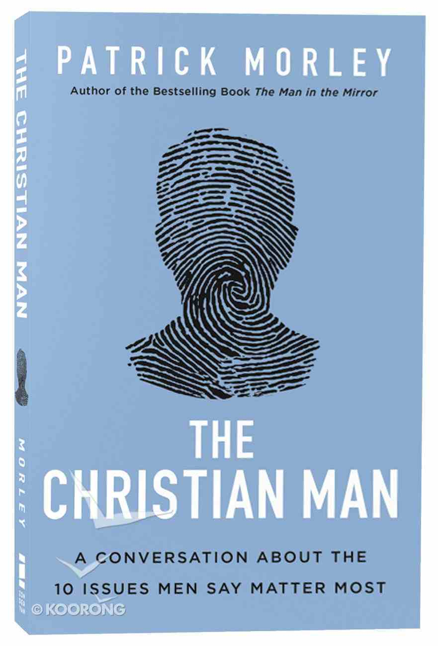 The Christian Man: A Conversation About the 10 Issues Men Say Matter Most Paperback