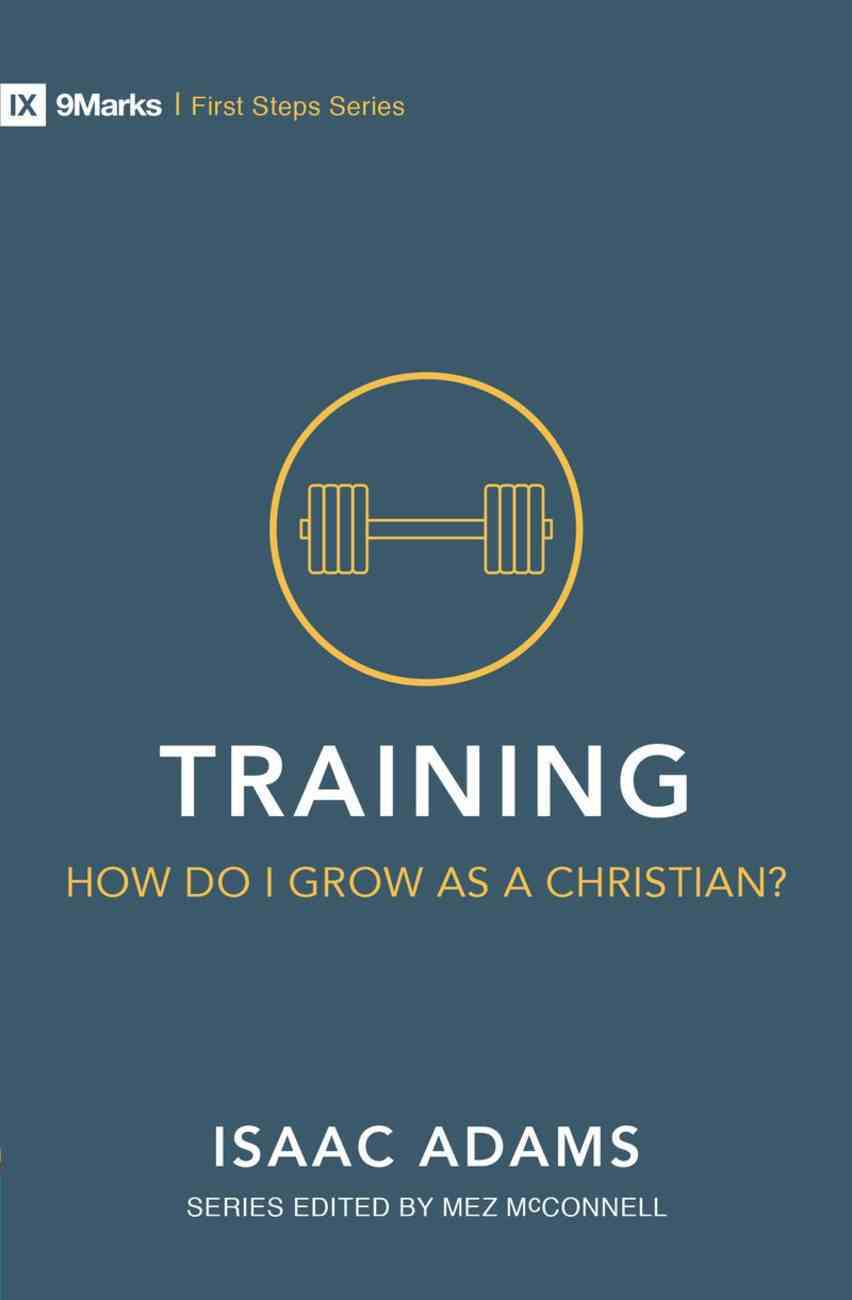 Training: How Do I Grow as a Christian? (9marks First Steps Series) Paperback