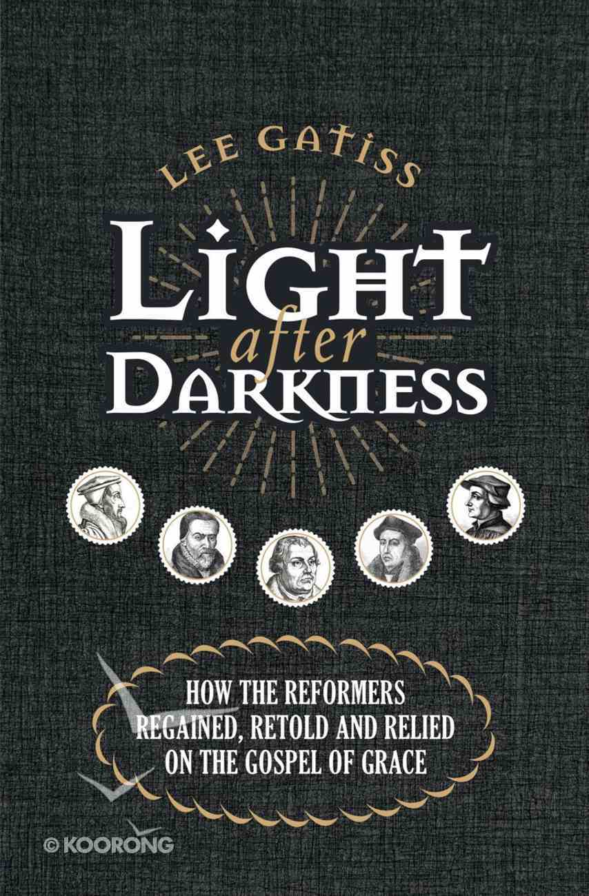 Light After Darkness: How the Reformers Regained, Retold and Relied on the Gospel of Grace Paperback