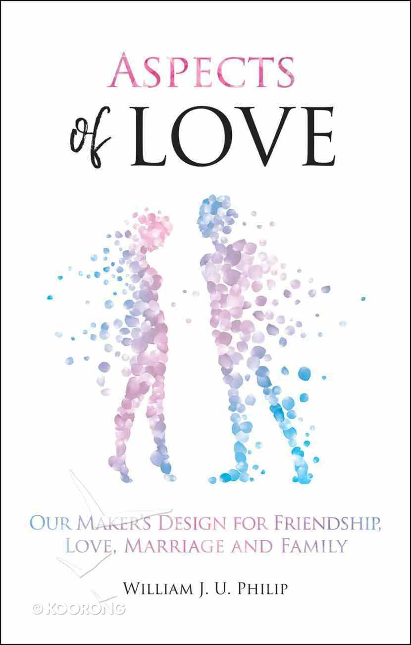 Aspects of Love: Our Maker's Design For Friendship, Love, Marriage and Family Paperback