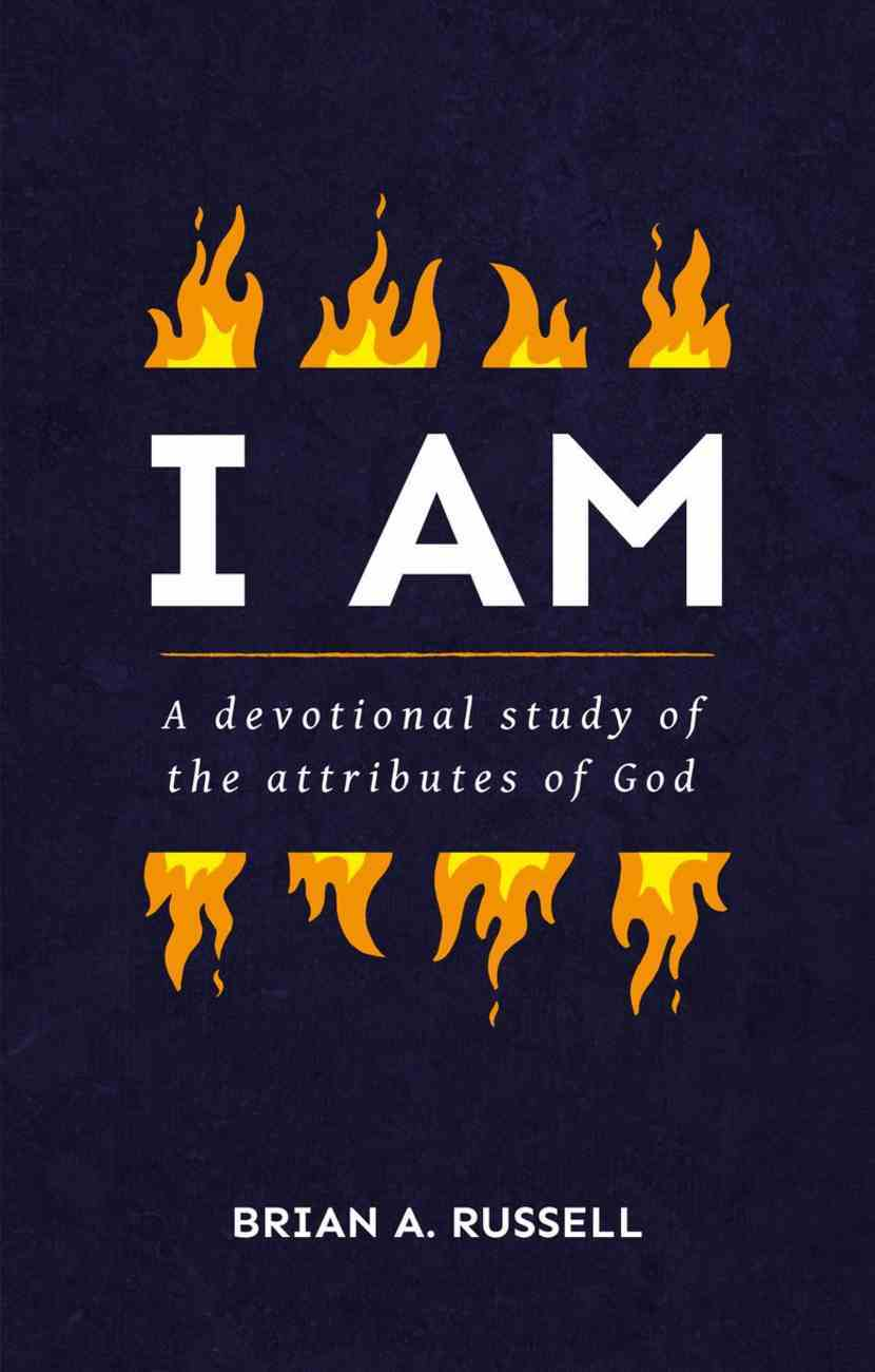 I Am: A Biblical and Devotional Study of the Attributes of God Paperback