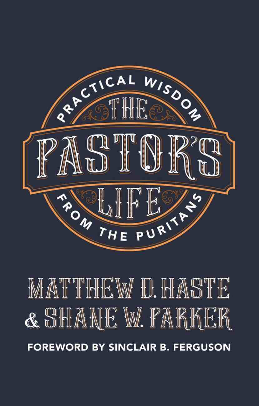 The Pastor's Life: Practical Wisdom From the Puritans Paperback