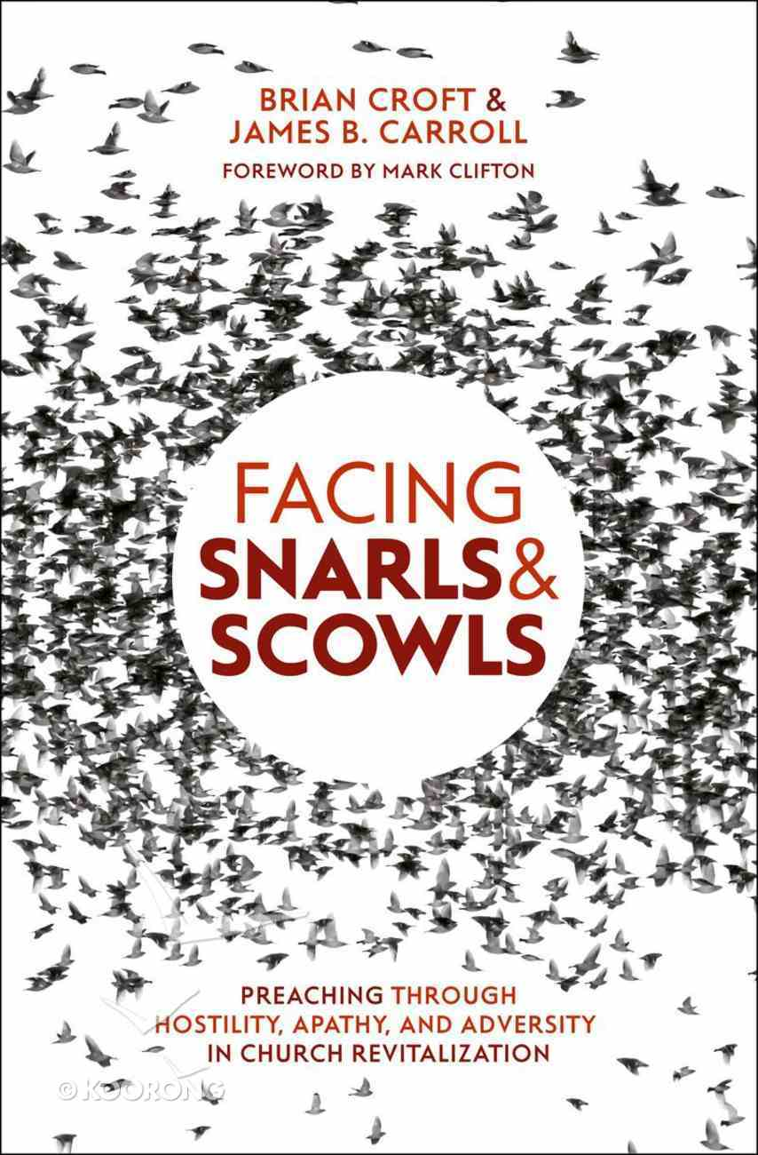 Facing Snarls and Scowls: Preaching Through Hostility, Apathy and Adversity Paperback