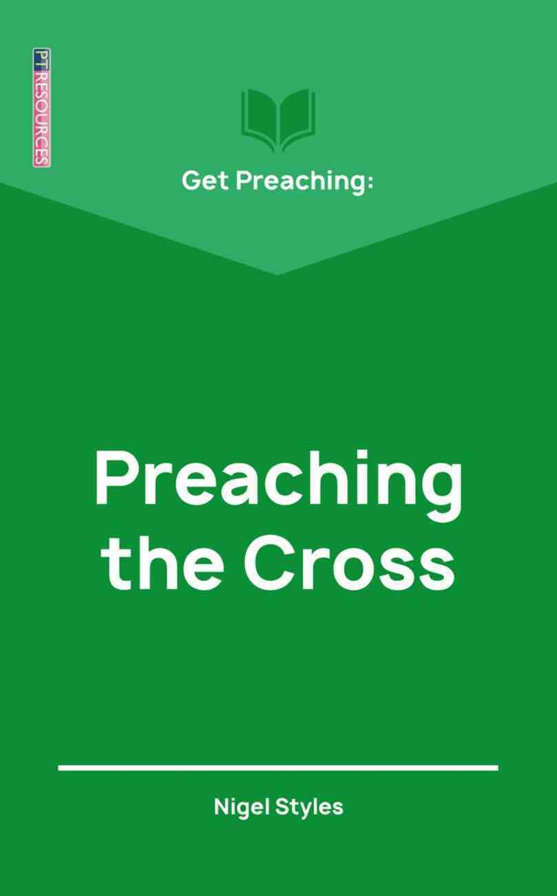 """Get Preaching: Preaching the Cross (Proclamation Trust's """"Preaching The Bible"""" Series) Paperback"""