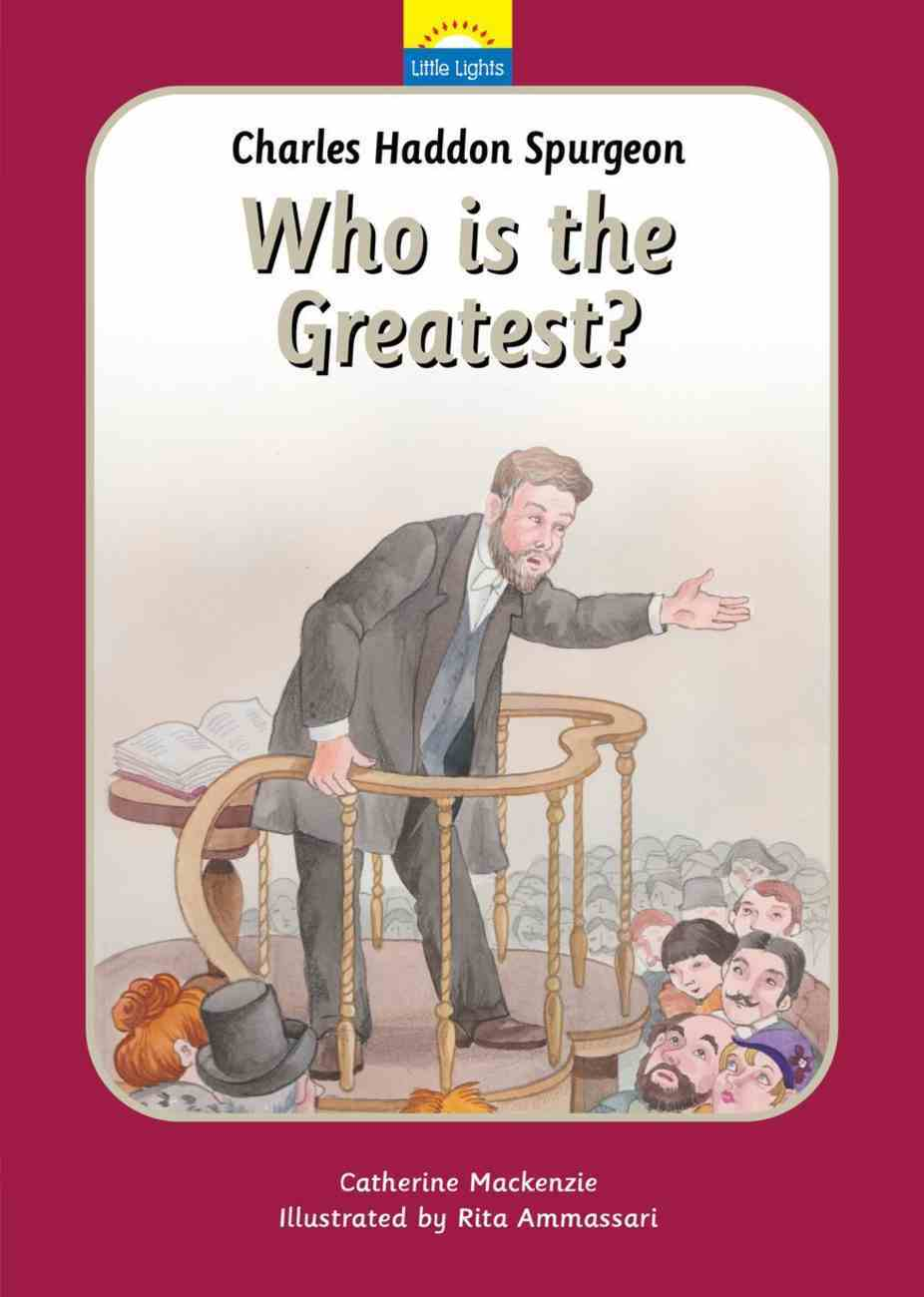 Charles Haddon Spurgeon - Who is the Greatest? (Little Lights Biography Series) Hardback