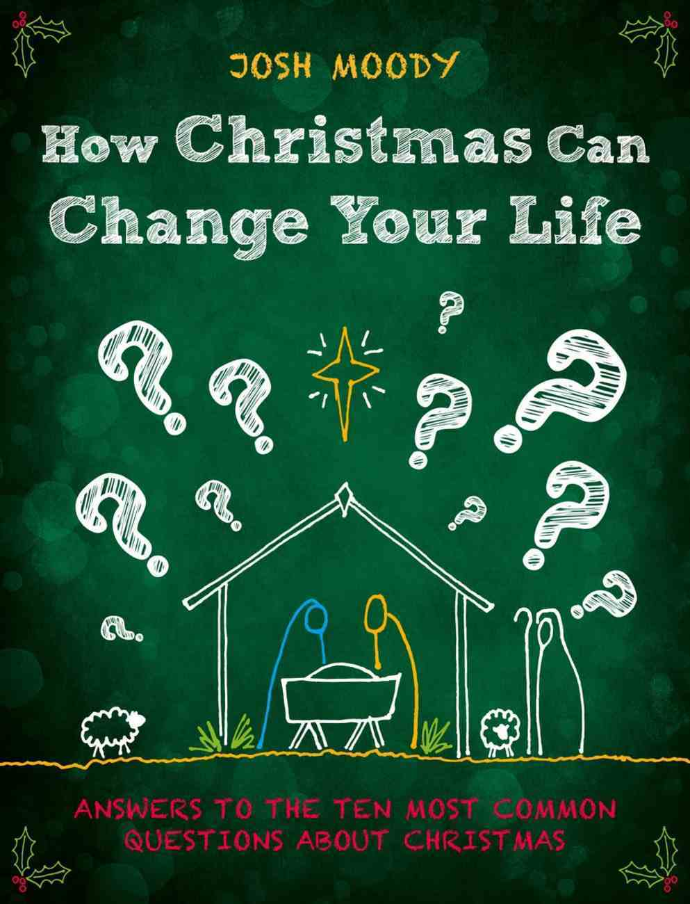 How Christmas Can Change Your Life: Answers to the Ten Most Common Questions About Christmas Paperback