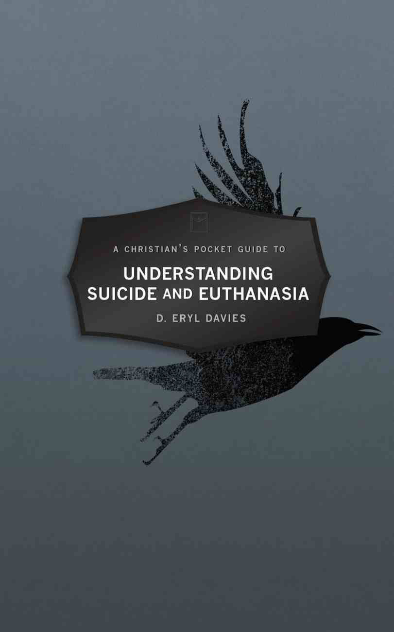 Understanding Suicide and Euthanasia (A Christian's Pocket Guide Series) Paperback