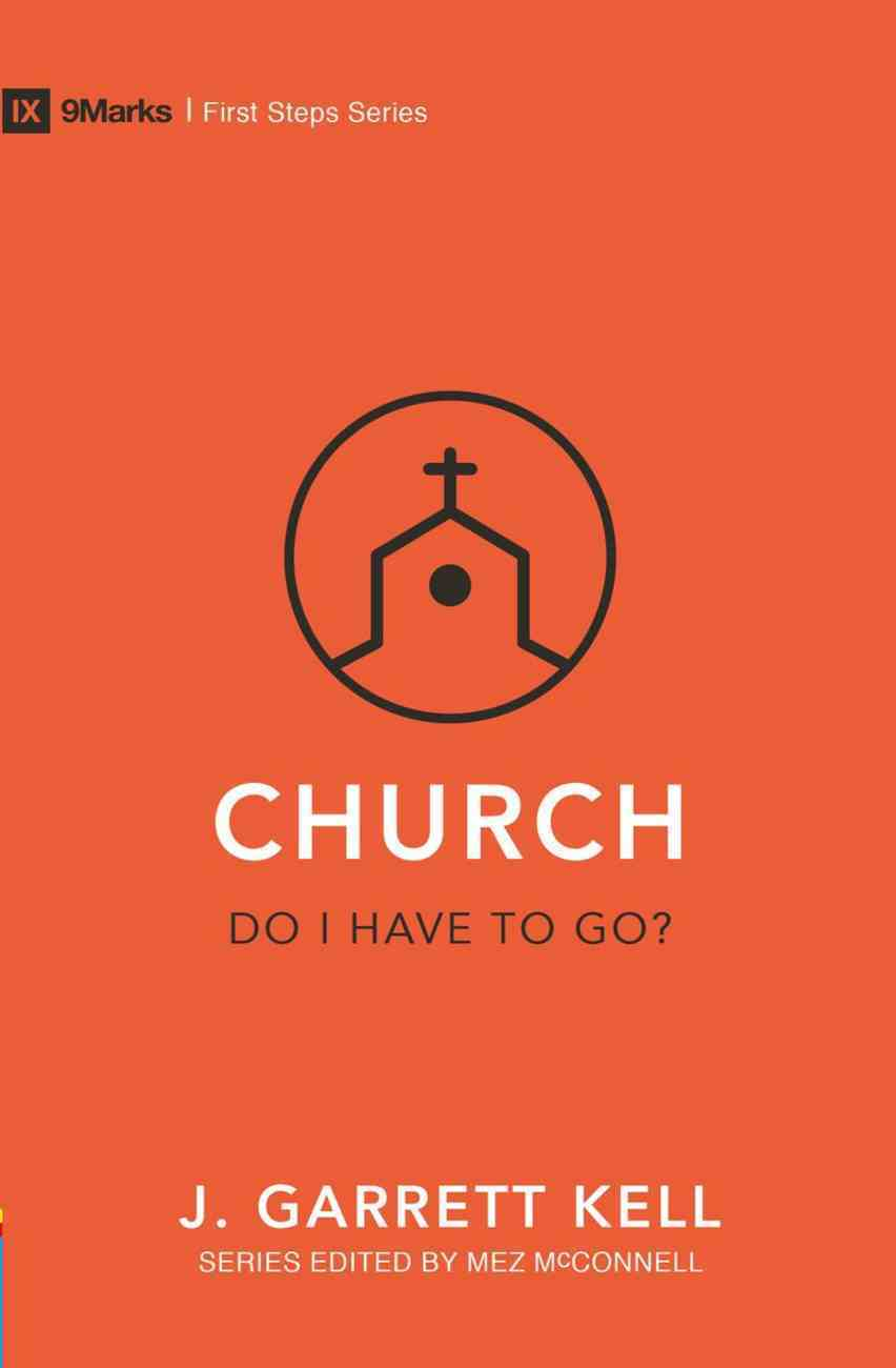 Church: Do I Have to Go? (9marks First Steps Series) Paperback