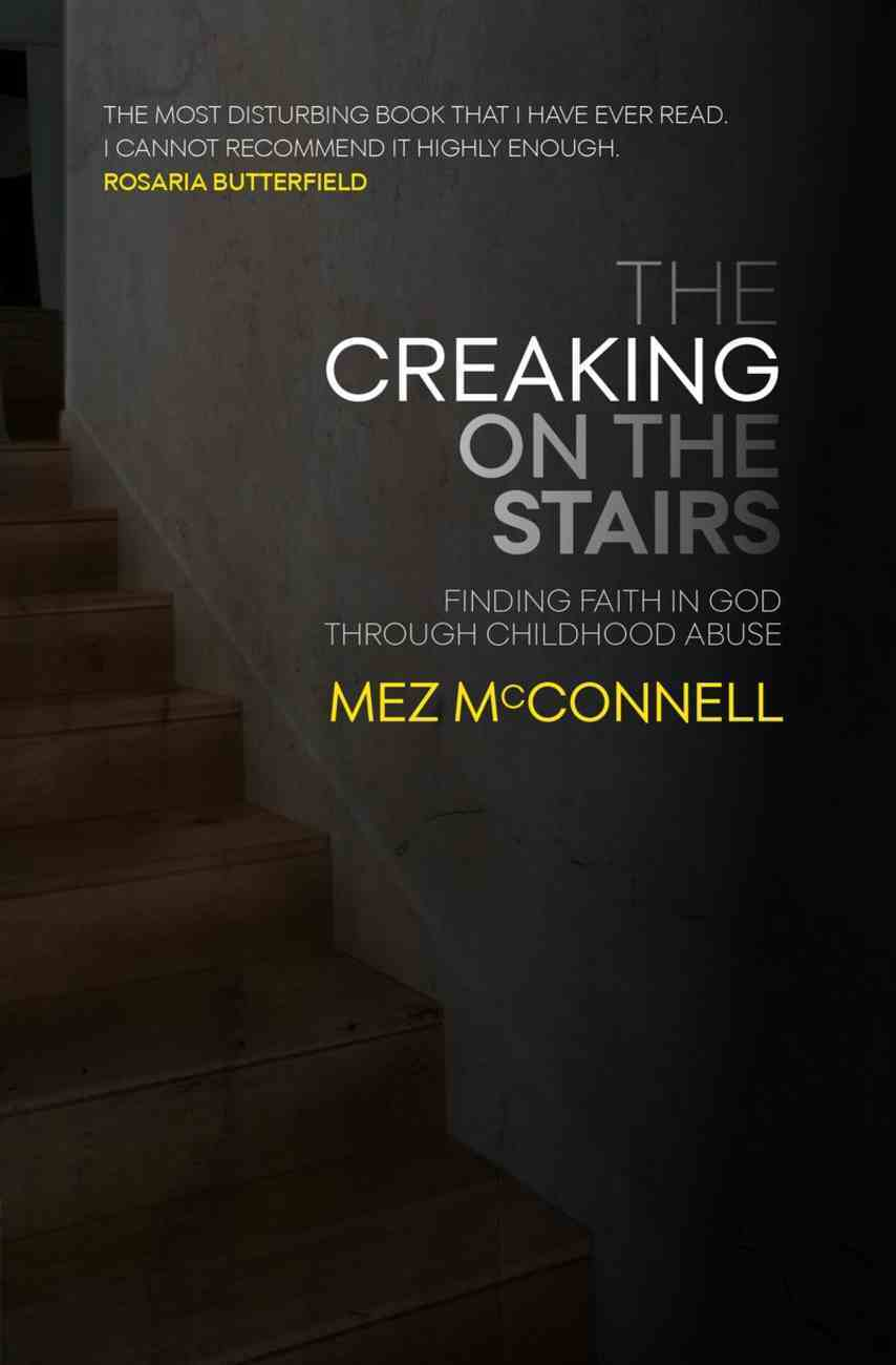 The Creaking on the Stairs: Finding Faith & Forgiveness From Childhood Abuse Paperback