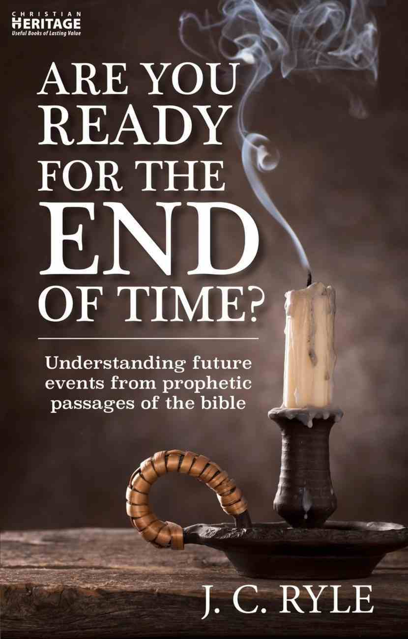 Are You Ready For the End of Time?: Understanding Future Events From Prophetic Passages of the Bible Paperback