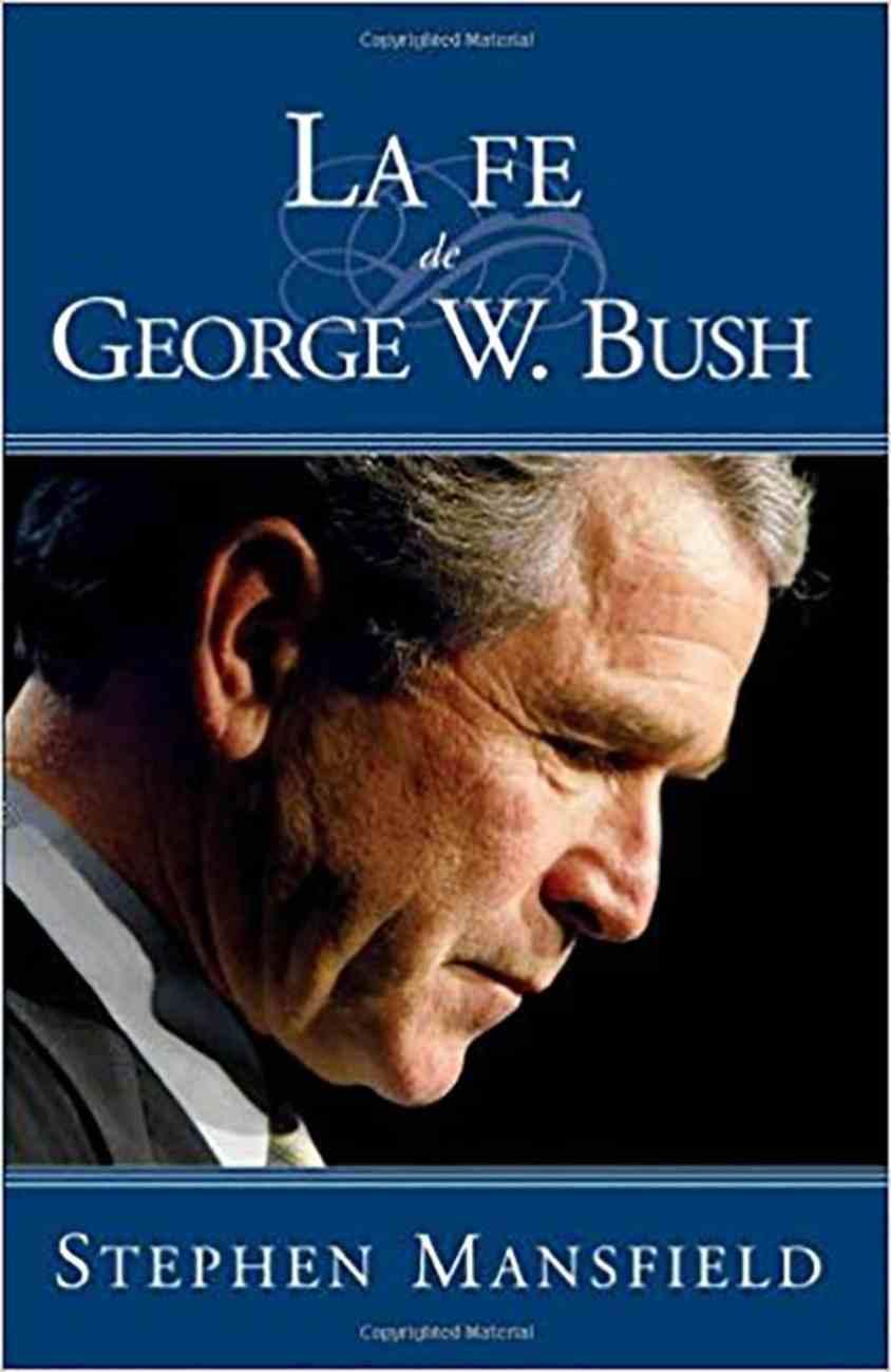 Fe De George W Bush (The Faith Of George W Bush) Paperback