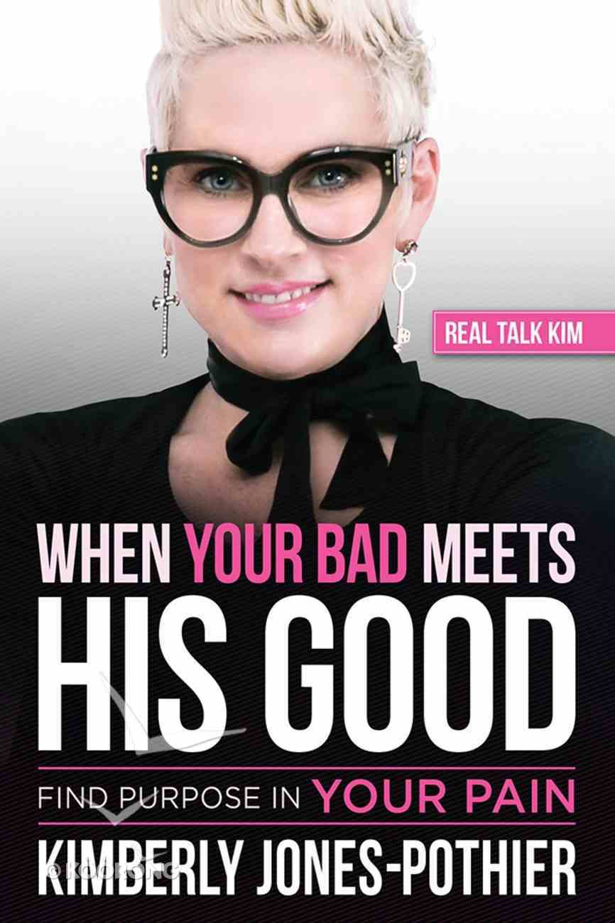 When Your Bad Meets His Good: Find Purpose in Your Pain Paperback