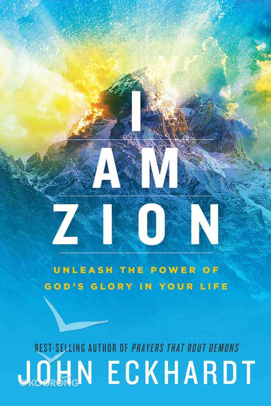 I Am Zion: Unleash the Power of God's Glory in Your Life Paperback