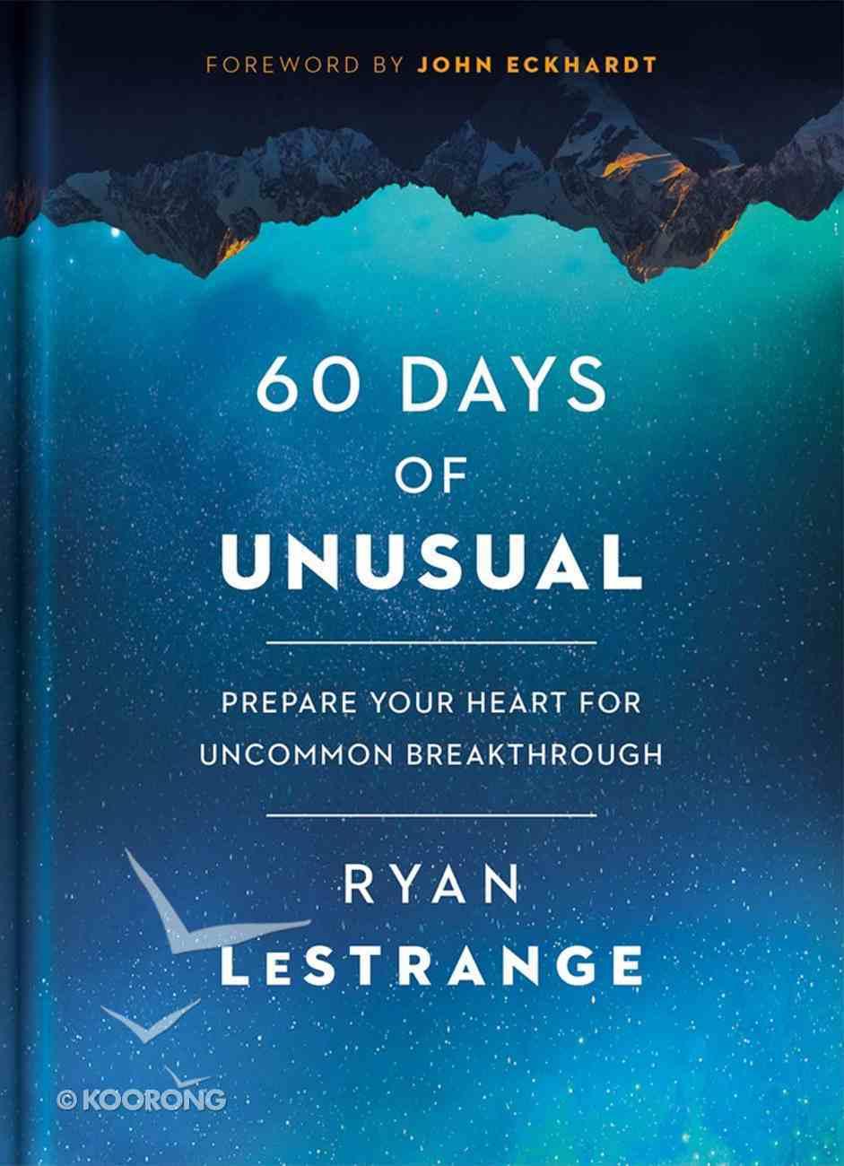 60 Days of Unusual: Prepare Your Heart For Uncommon Breakthrough Hardback