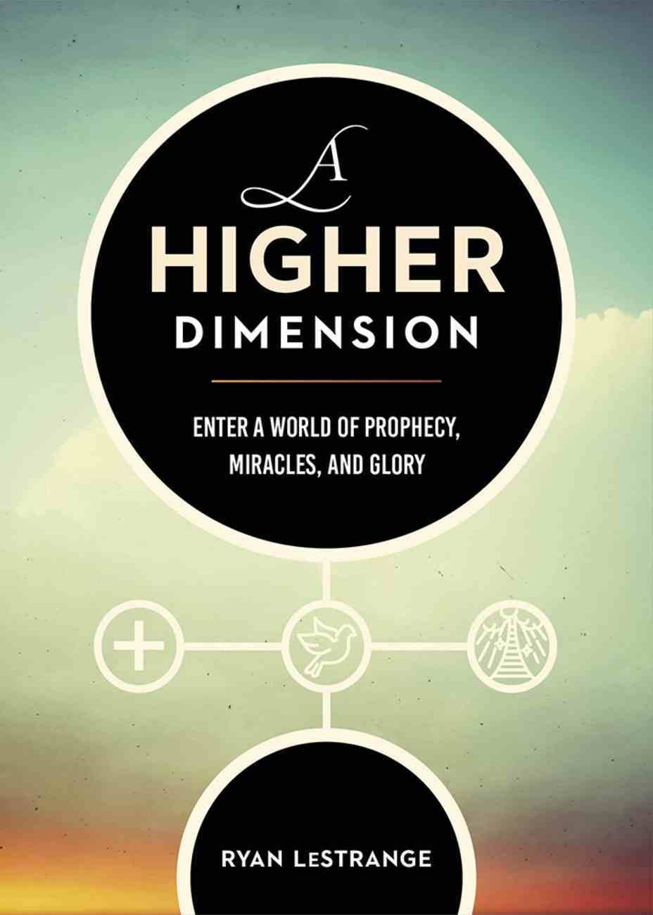 A Higher Dimension: Enter a World of Prophecy, Miracles, and Glory Paperback