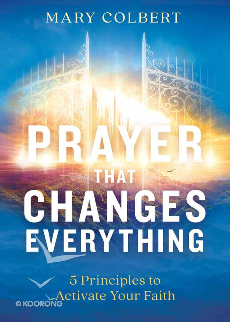 Prayer That Changes Everything: 5 Principles to Activate Your Faith Paperback
