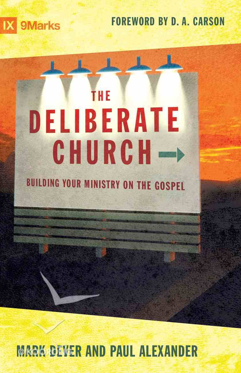 The Deliberate Church: Building Your Ministry on the Gospel Paperback