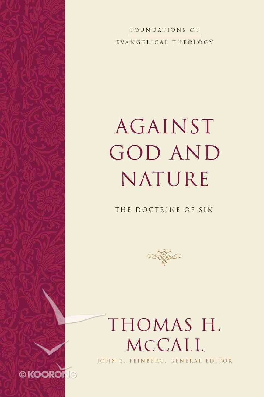 Against God and Nature: The Doctrine of Sin (Foundations Of Evangelical Theology Series) Hardback