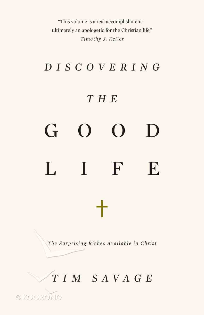 Discovering the Good Life: The Surprising Riches Available in Christ Paperback
