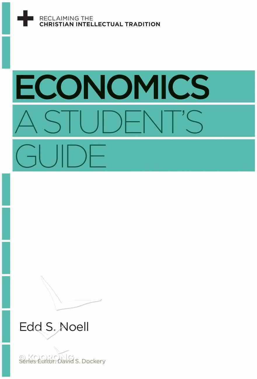 Economics: A Student's Guide (Reclaiming The Christian Intellectual Tradition Series) Paperback