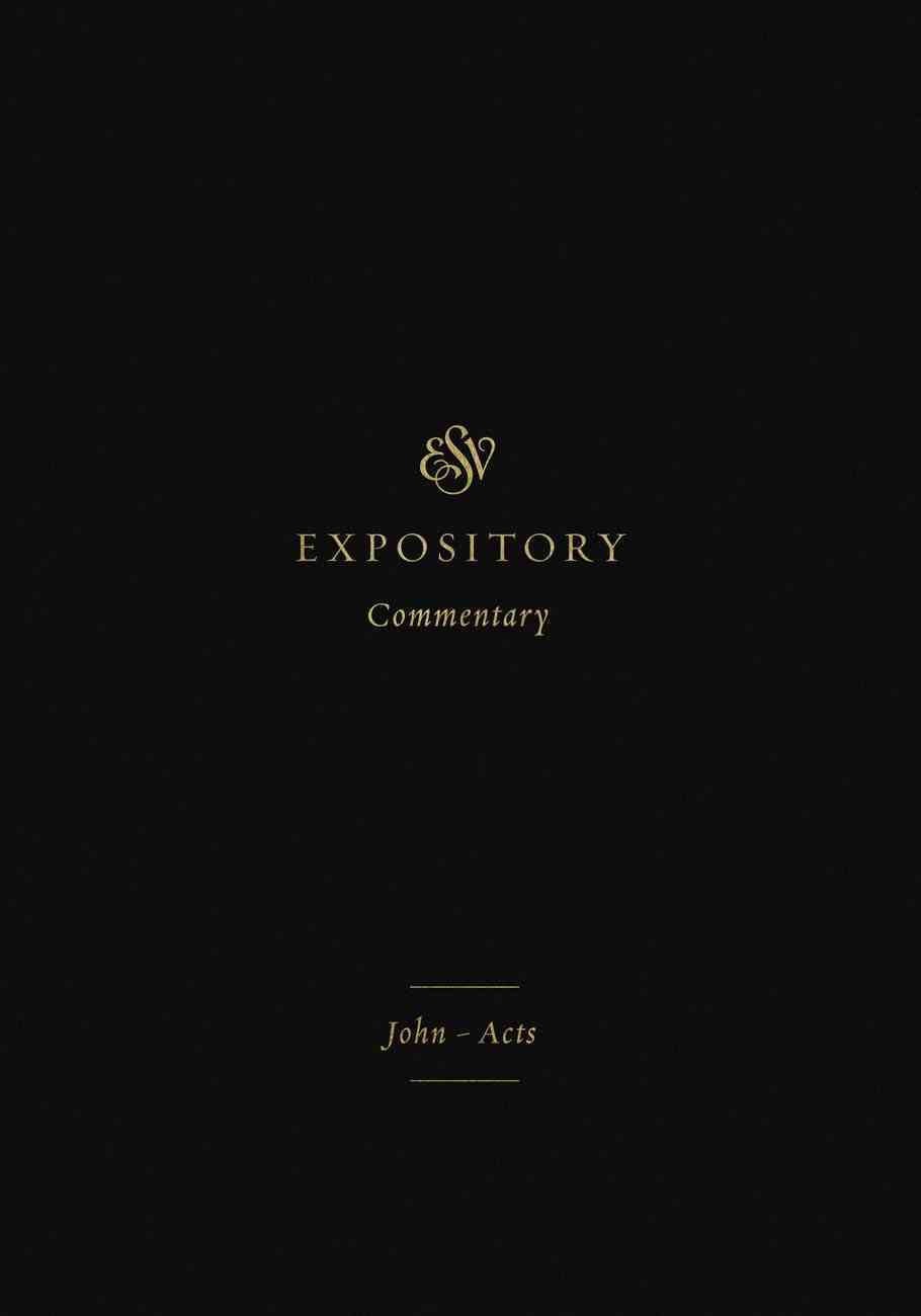 John-Acts (#09 in Esv Expository Commentary Series) Hardback