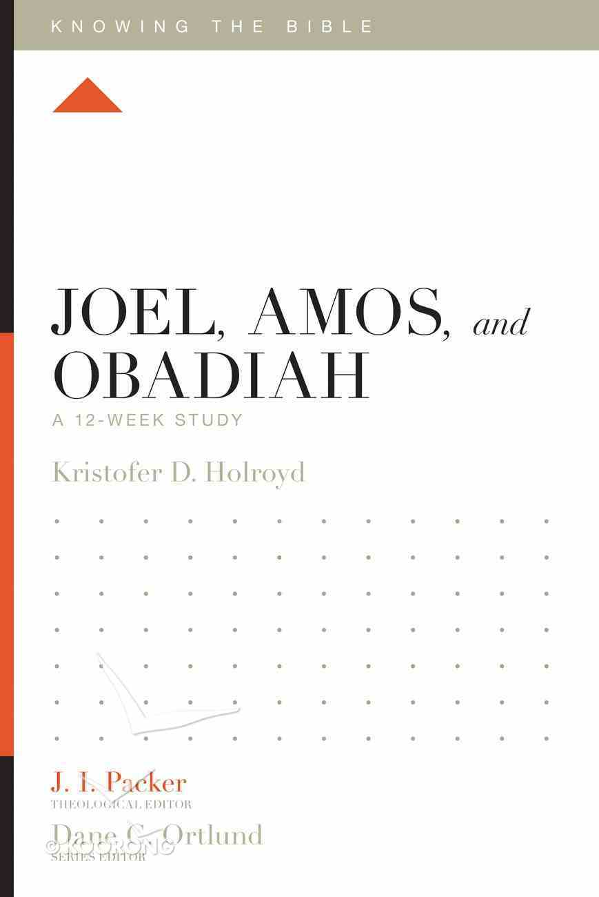 Joel, Amos, and Obadiah (12 Week Study) (Knowing The Bible Series) Paperback