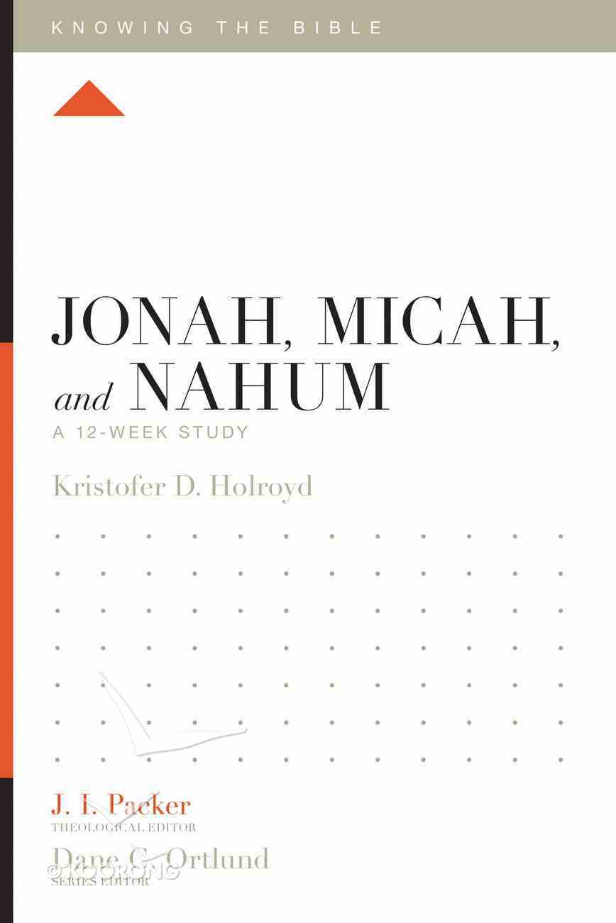 Jonah, Micah, and Nahum (12 Week Study) (Knowing The Bible Series) Paperback