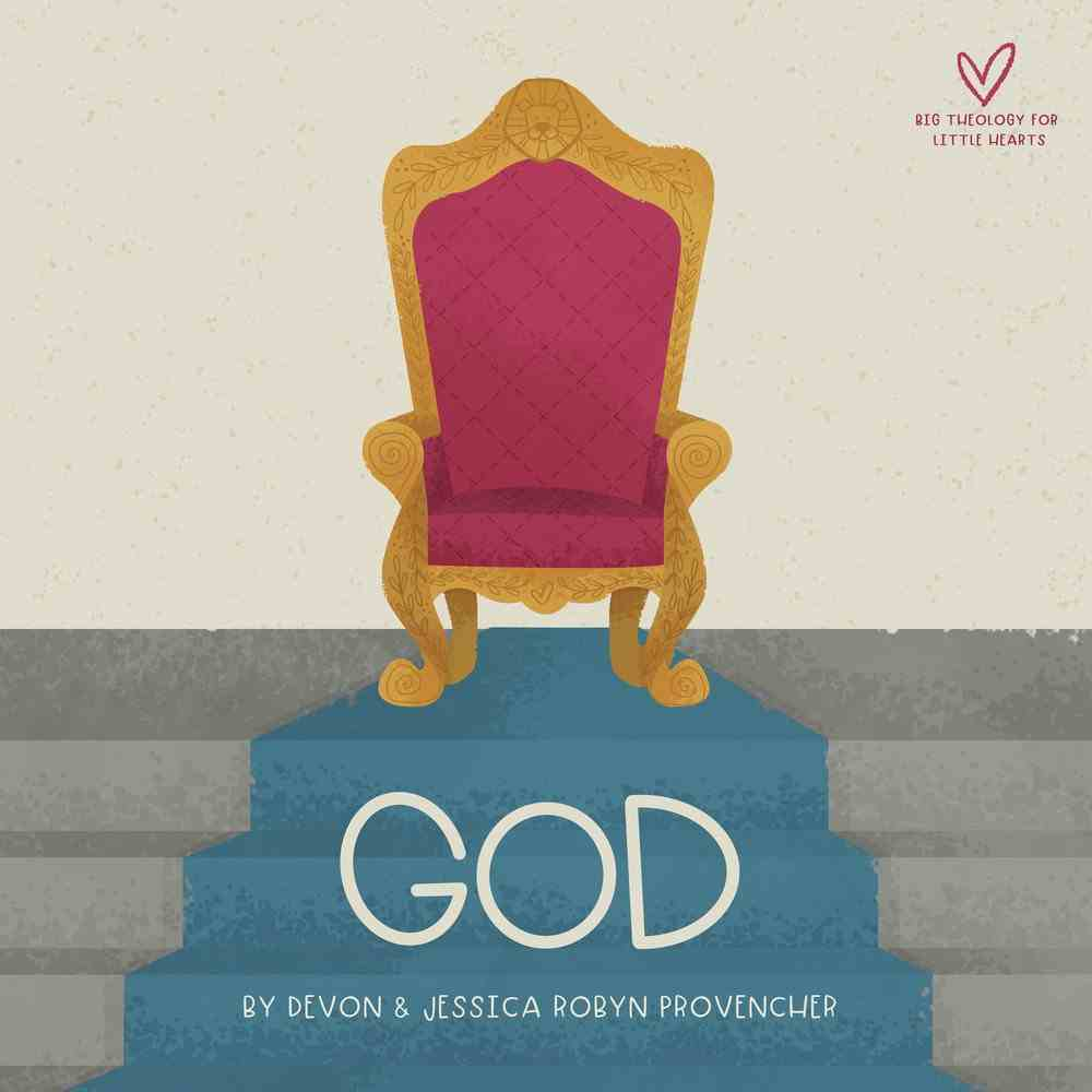 God: A Theological Primer (Big Theology For Little Hearts Series) Board Book