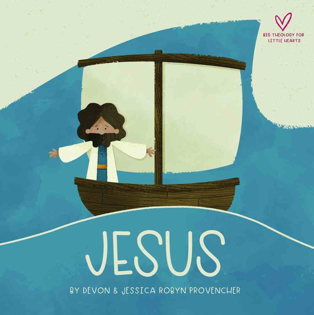 Jesus: A Theological Primer (Big Theology For Little Hearts Series) Board Book