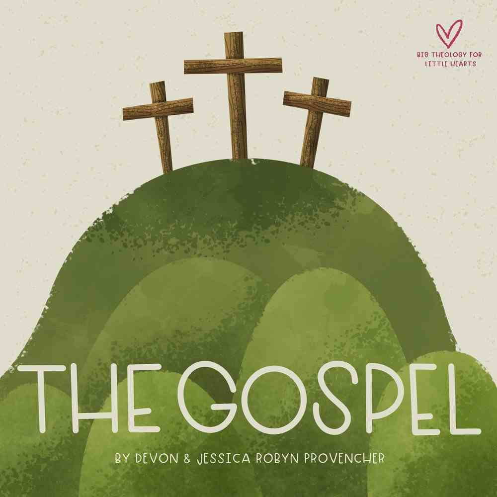Gospel, The: A Theological Primer (Big Theology For Little Hearts Series) Board Book