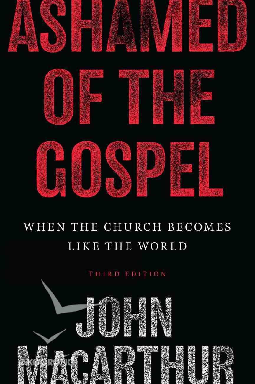 Ashamed of the Gospel: When the Church Becomes Like the World Paperback