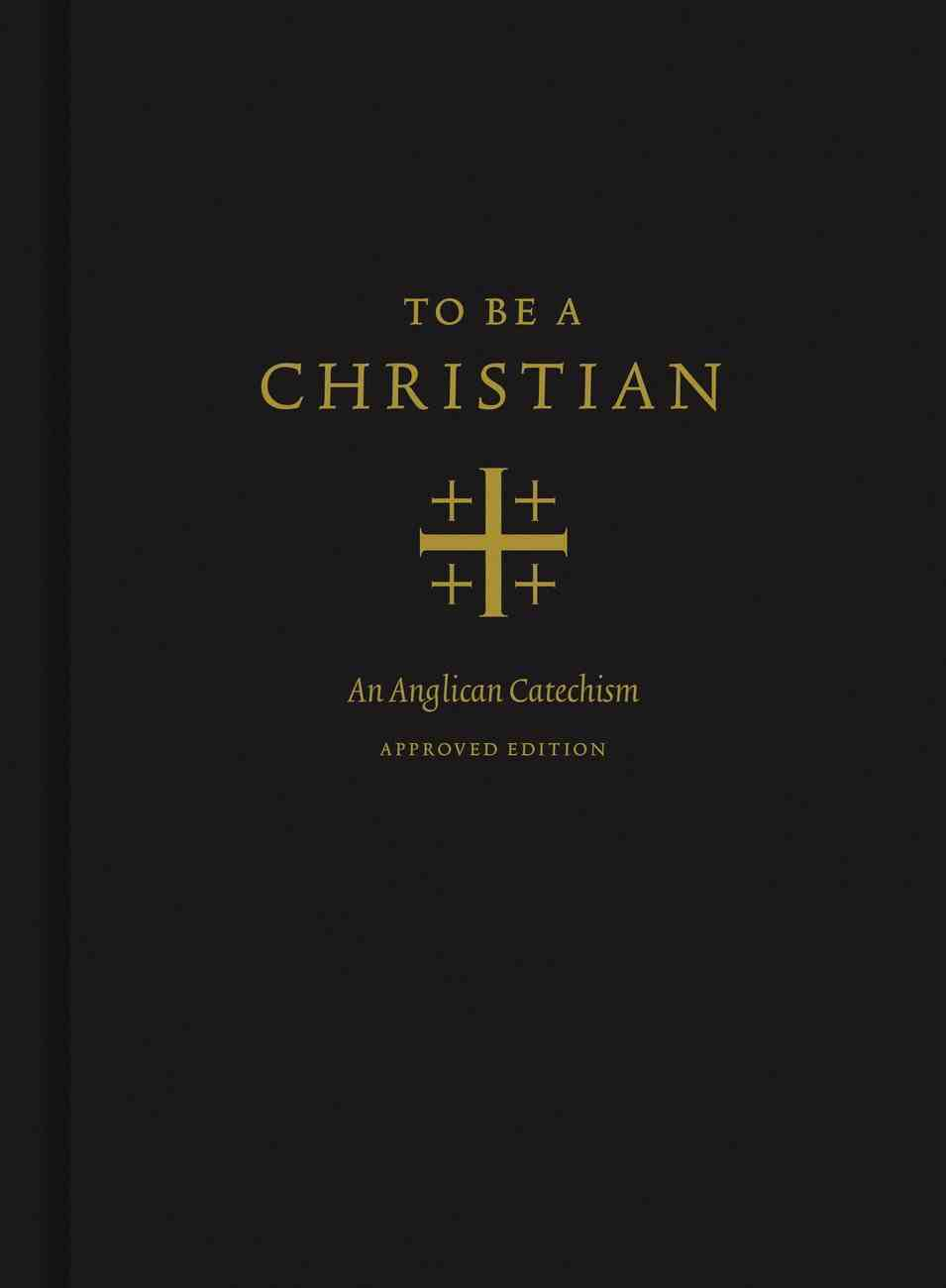 To Be a Christian: An Anglican Catechism Hardback
