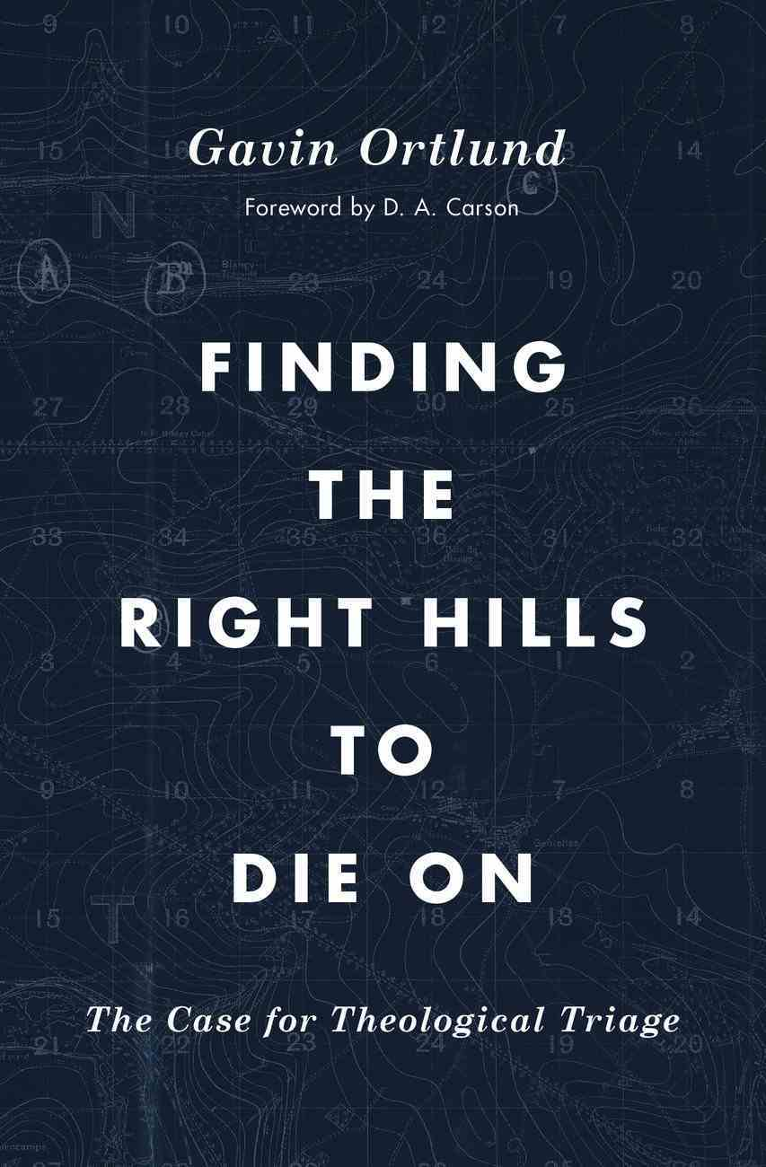 Tgco: Finding the Right Hills to Die on: The Case For Theological Triage Paperback