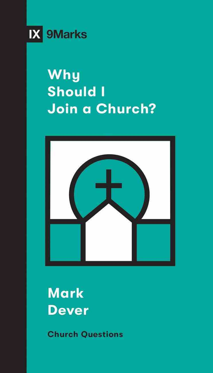 Why Should I Join a Church? (9marks Church Questions Series) Booklet