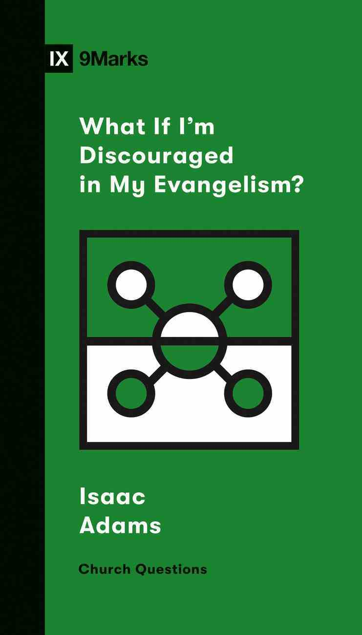 What If I'm Discouraged in My Evangelism? (9marks Church Questions Series) Booklet