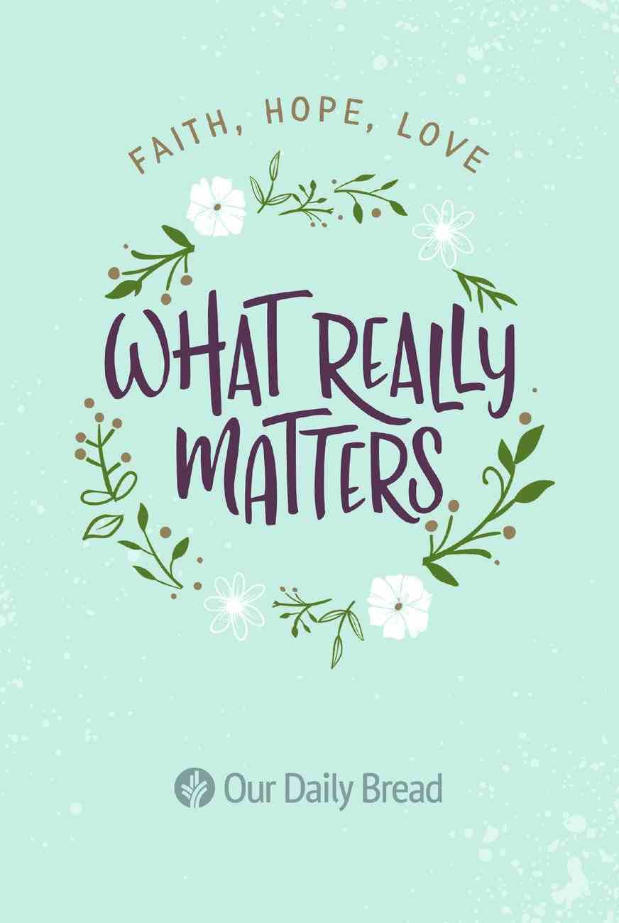Odb: What Really Matters: Faith, Hope, Love:365 Daily Devotions From Our Daily Bread Paperback