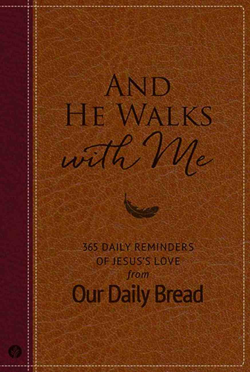 And He Walks With Me-365 Daily Reminders of Jesus's Love From Our Daily Bread (Our Daily Bread Series) Hardback