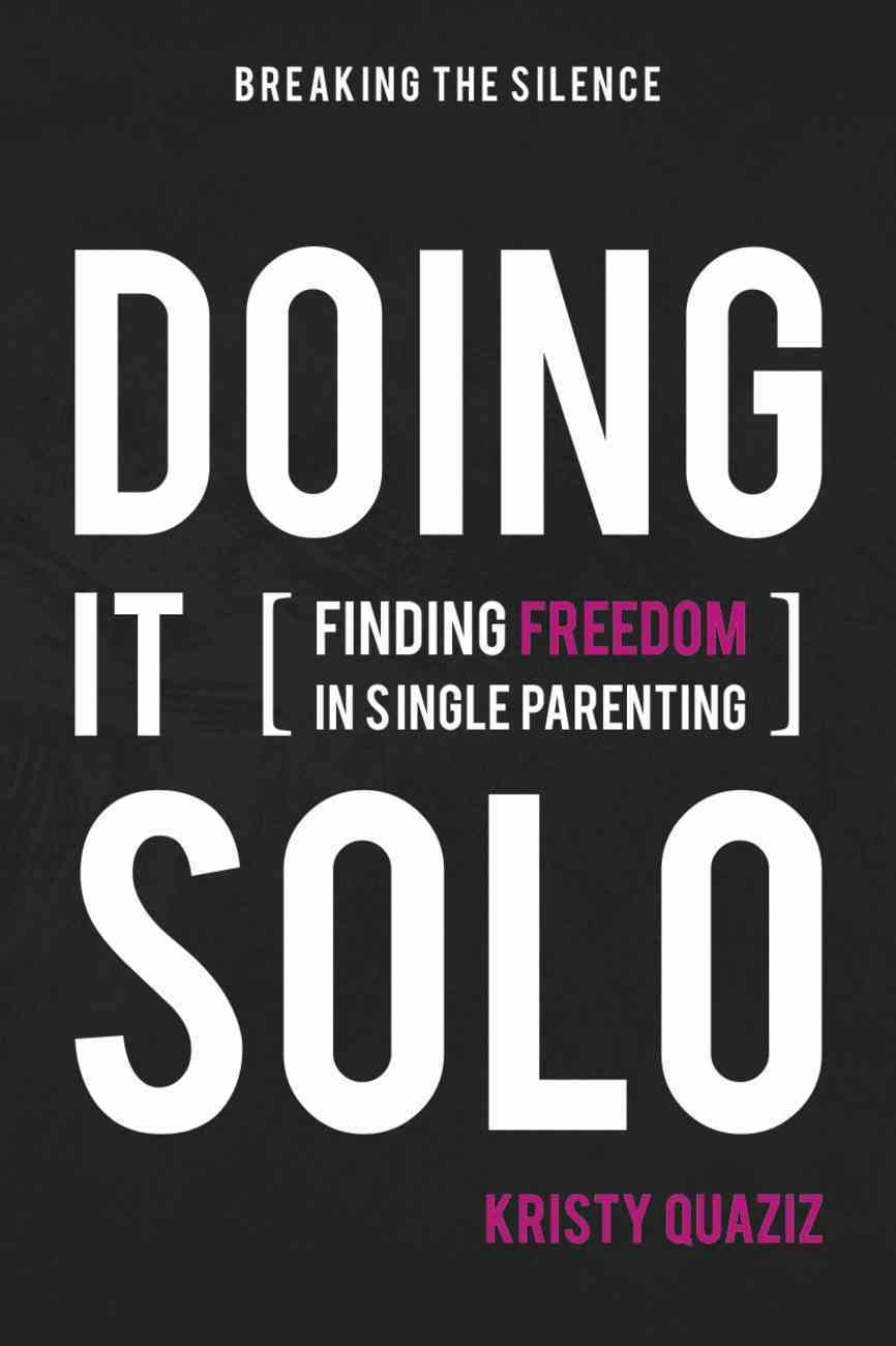 Doing It Solo: Finding Freedom in Single Parenting eBook