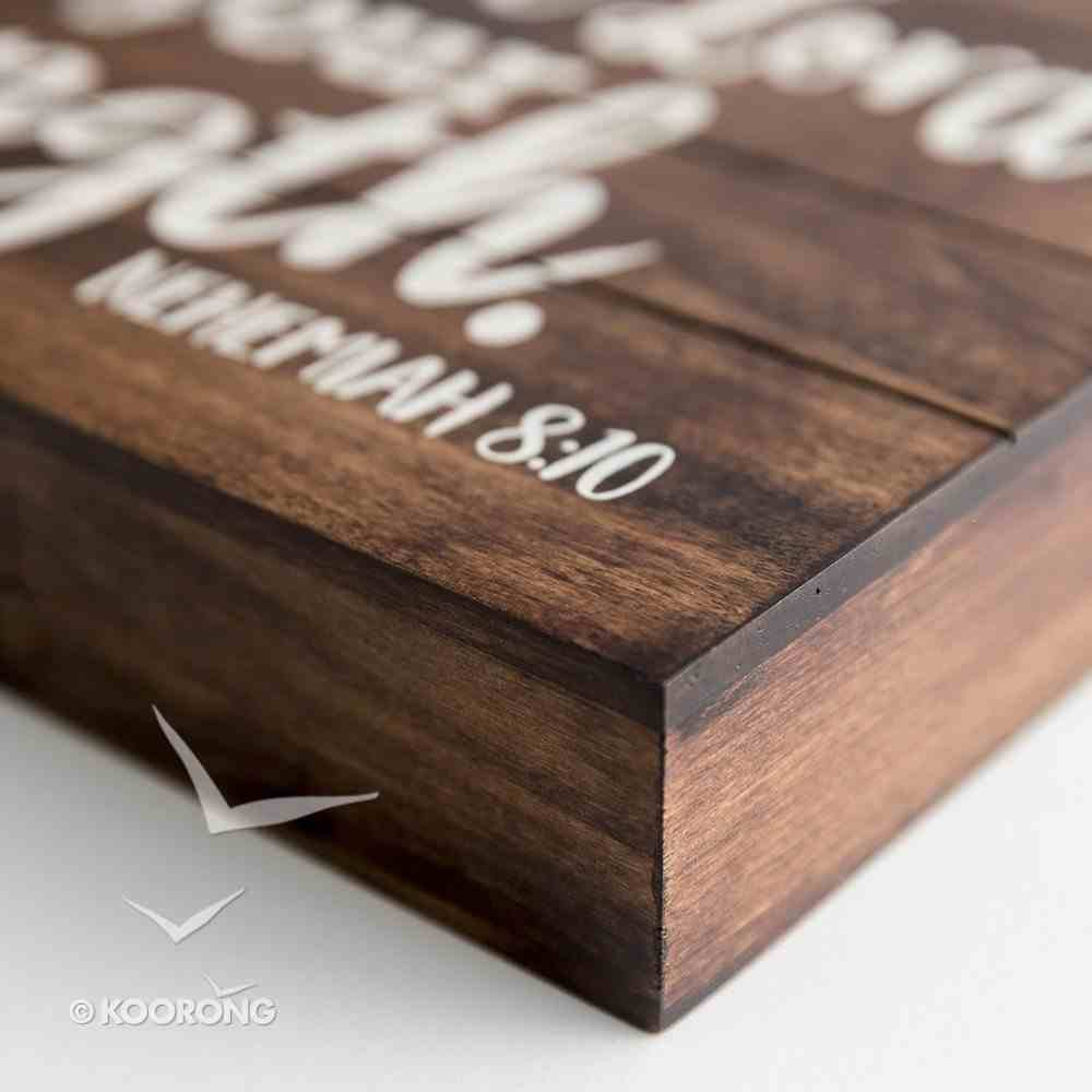 Wood Plaque: The Joy of the Lord is Your Strength (Nehemiah 8:10) Homeware