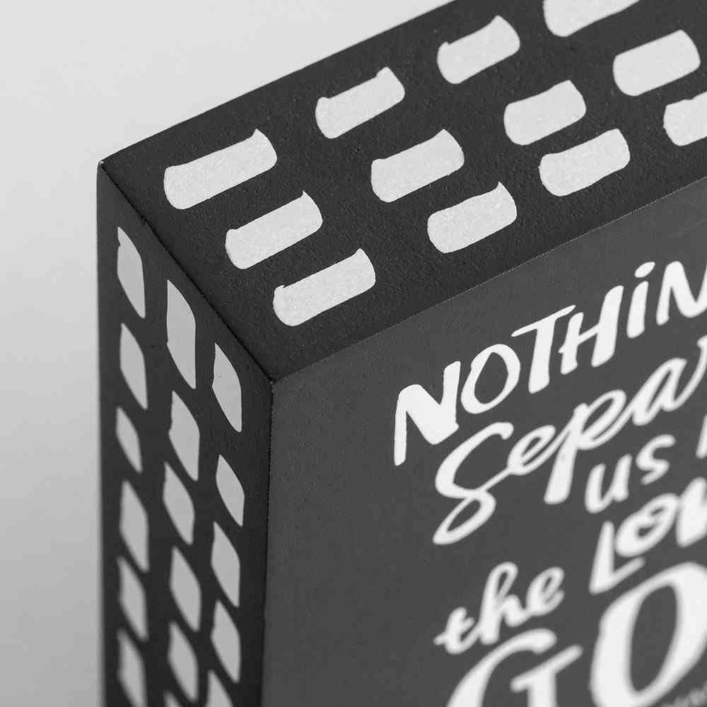 Wood Plaque: Nothing Can Separate Us From the Love of God, Grey/White (Romans 8:39) Plaque