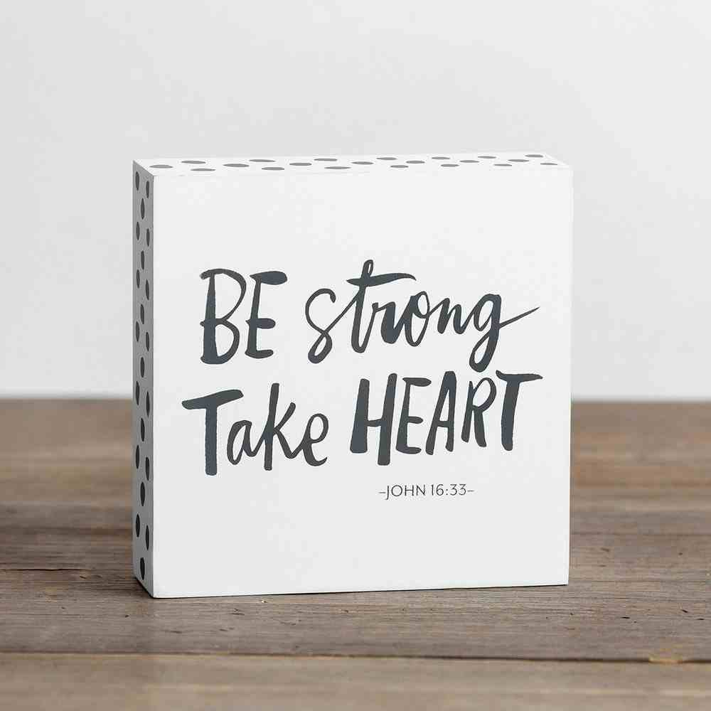Wood Plaque: Be Strong, Take Heart, White/Grey (John 16:33) Plaque