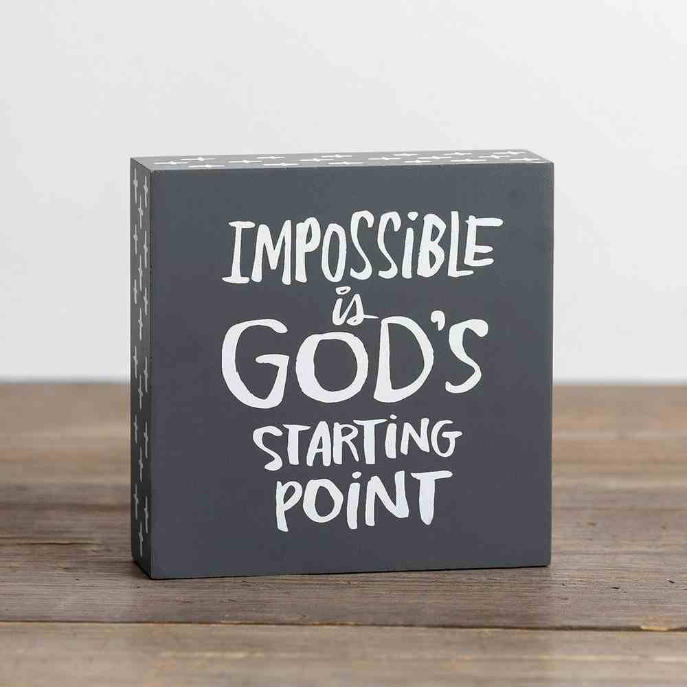 Wood Plaque: Impossible is God's Starting Point, Grey/White Plaque