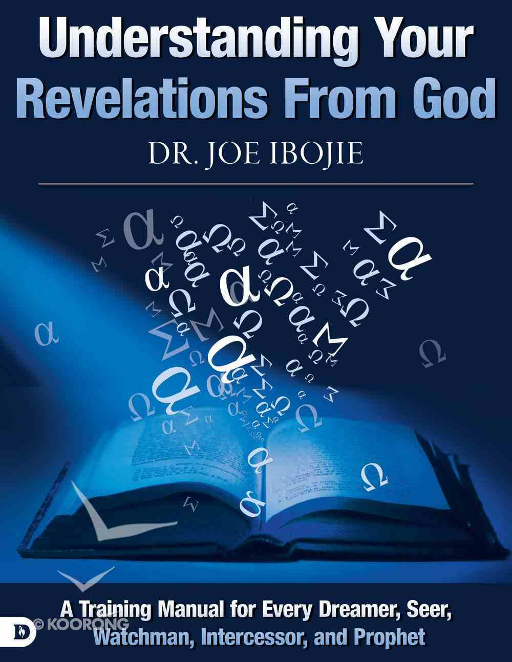 Understanding Your Revelations From God: A Training Manual For Every Dreamer, Seer, Watchman, Intercessor, and Prophet Paperback