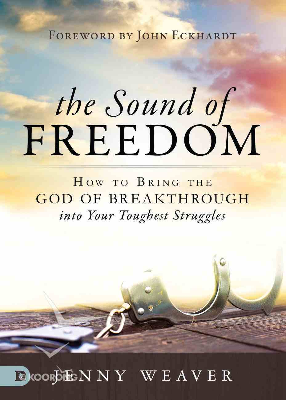 The Sound of Freedom: How to Bring the God of the Breakthrough Into Your Toughest Struggles Paperback