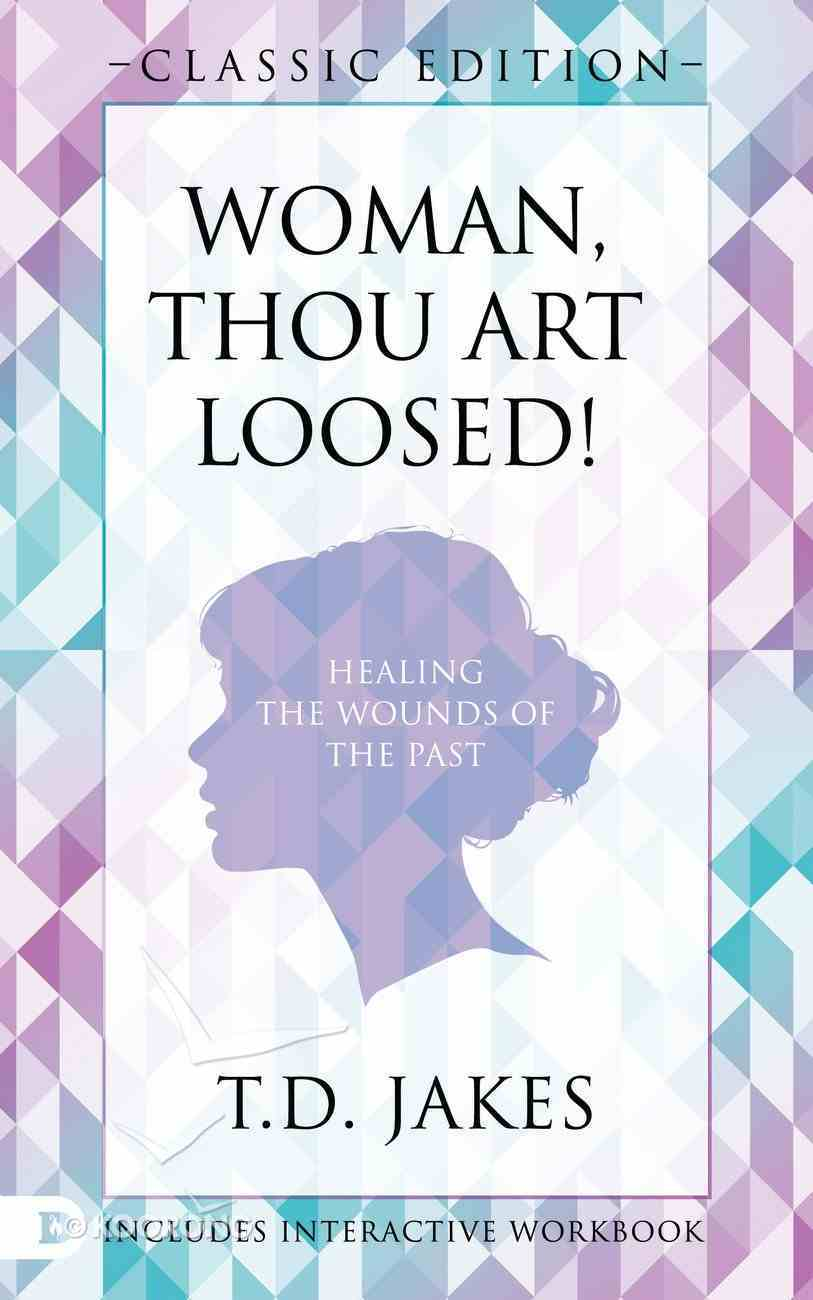 Woman Thou Art Loosed!: Healing the Wounds of the Past (Classic Edition) Paperback