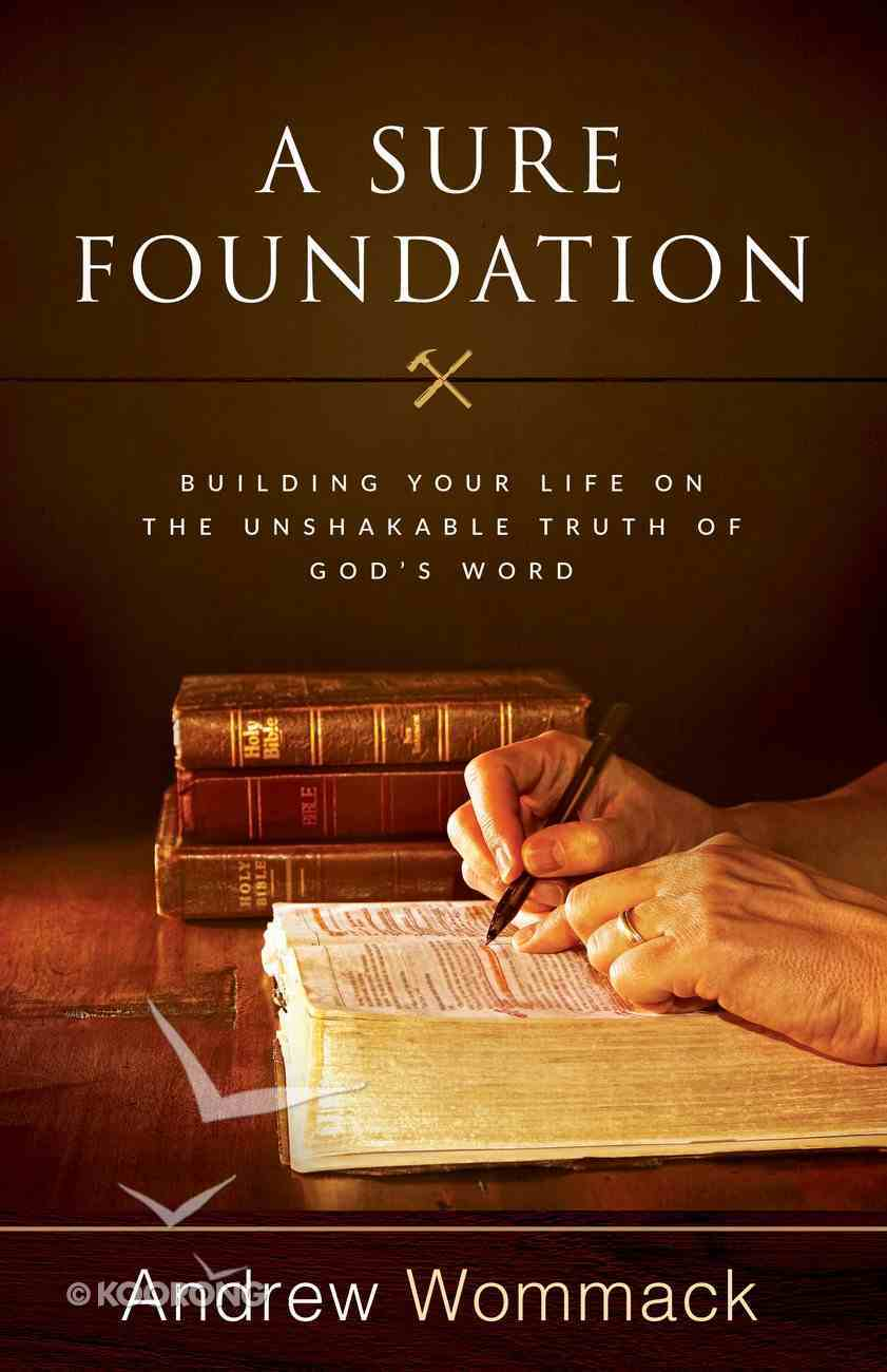 A Sure Foundation: Building Your Life on the Unshakable Truth of God's Word Paperback