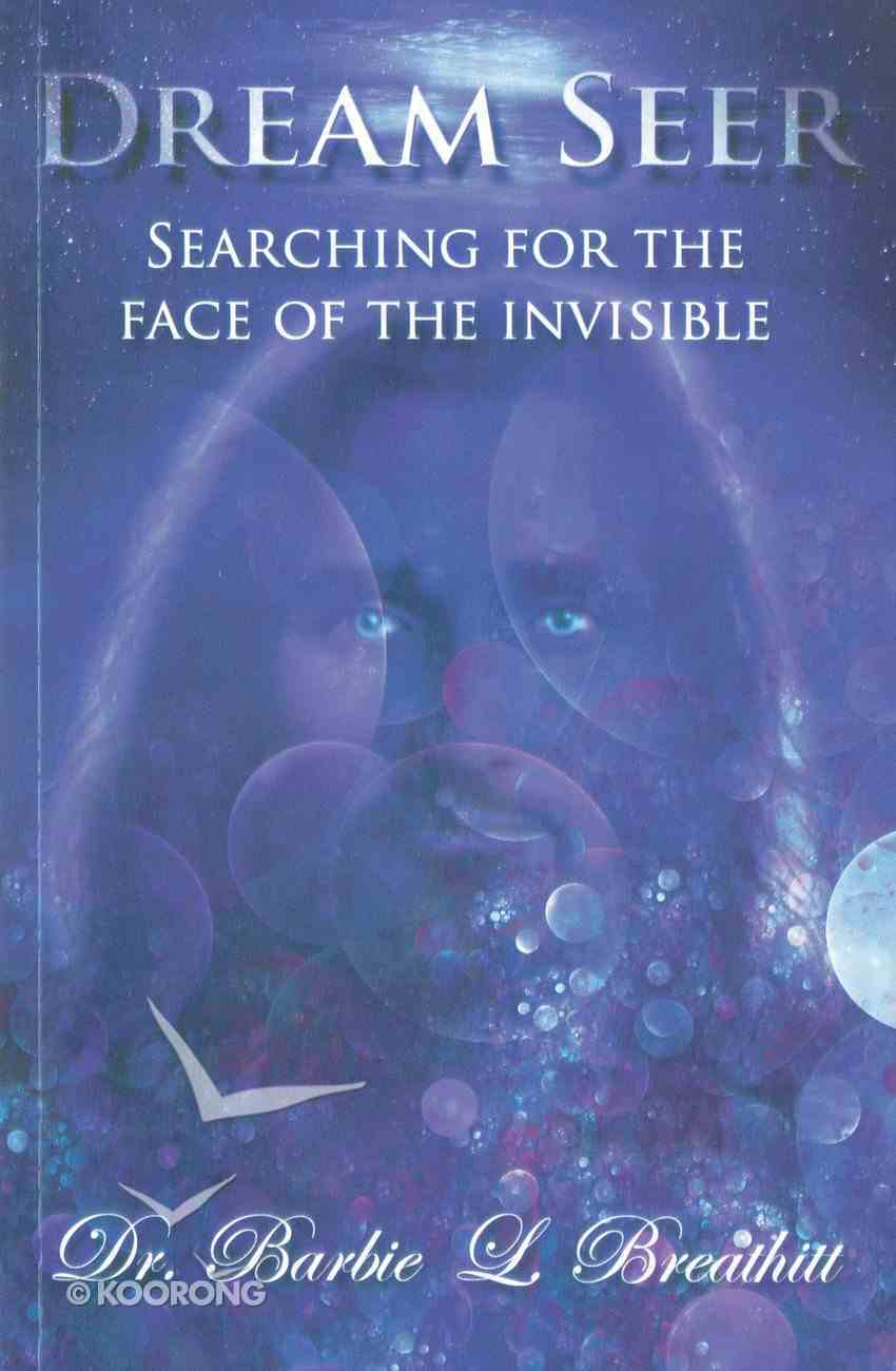 Dream Seer: Searching For the Face of the Invisible Paperback